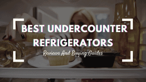 best undercounter refrigerators