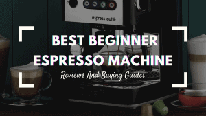 Best Beginner Espresso Machine