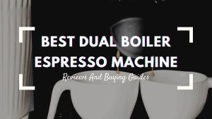 Best Dual Boiler Espresso Machine