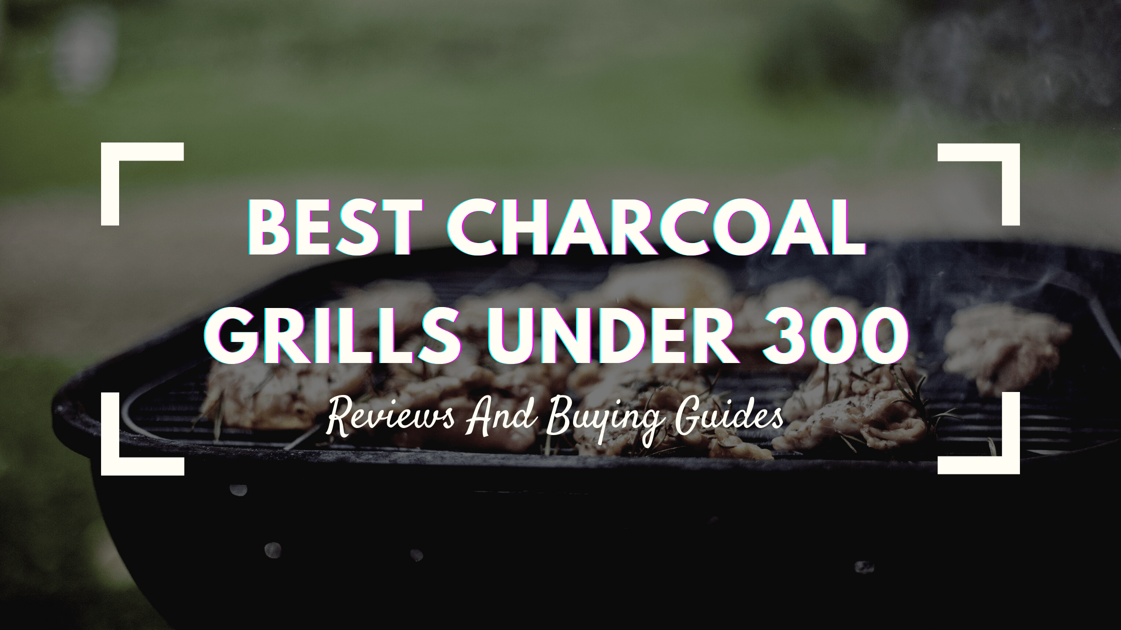 Best Charcoal Grills Under 300Best Charcoal Grills Under 300