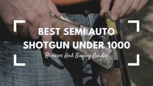 best semi auto shotgun under 1000