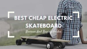 best cheap electric skateboard