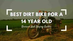 Best Dirt Bike For A 14 Year Old