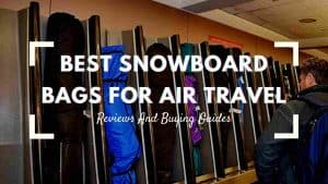best snowboard bags for air travel