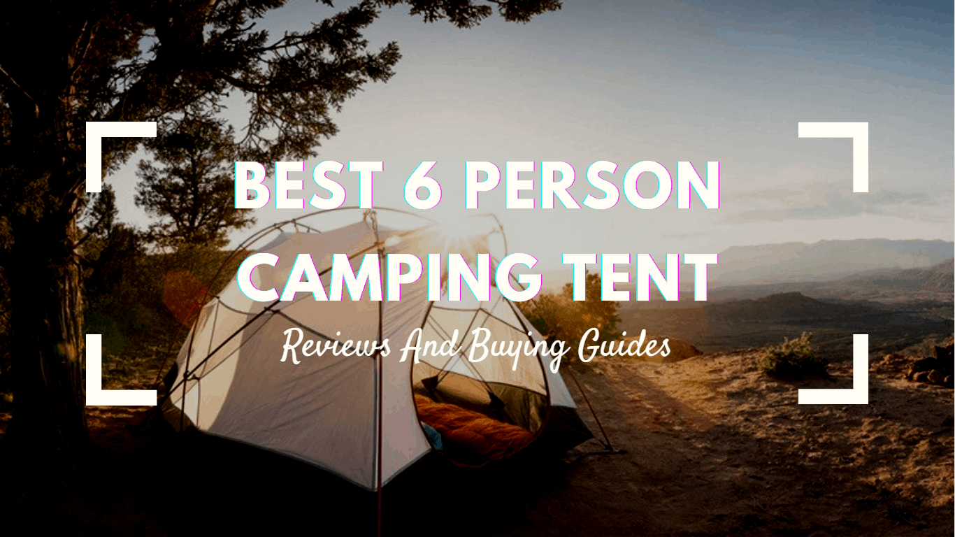 best 6 person camping tent