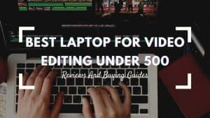 best laptop for video editing under 500