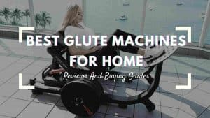 Best Glute Machines For Home