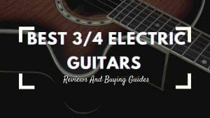 best 3/4 electric guitars