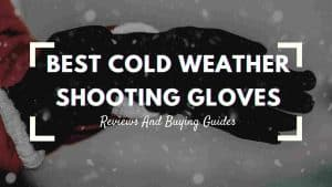 15 Best Cold Weather Shooting Gloves Of 2020