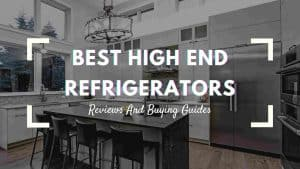 Best High End Refrigerators
