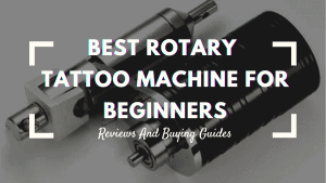 Best Rotary Tattoo Machine For Beginners